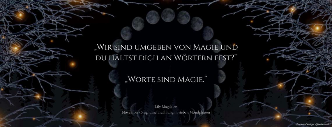 Worte sind Magie. Zitat aus: Lily Magdalen, Novemberkönig – Eine Erzählung in sieben Mondphasen, Banner by Seitenwald